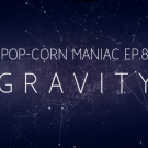 Pop-Corn Maniac 8 : GRAVITY