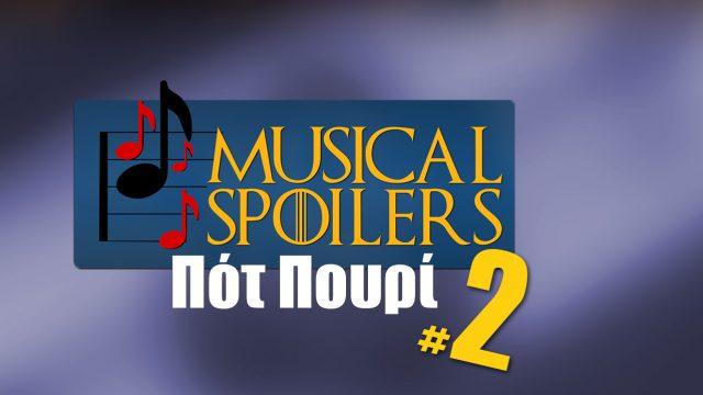 Musical Spoilers #9: Ποτ Πουρί #2