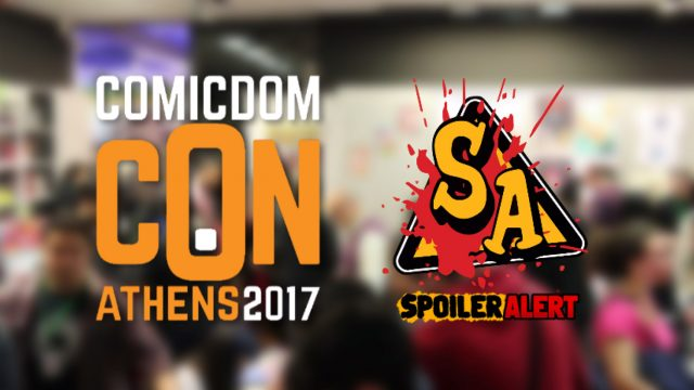 COMICDOM CON ATHENS 2017 – Spoiler Alert On The Spot